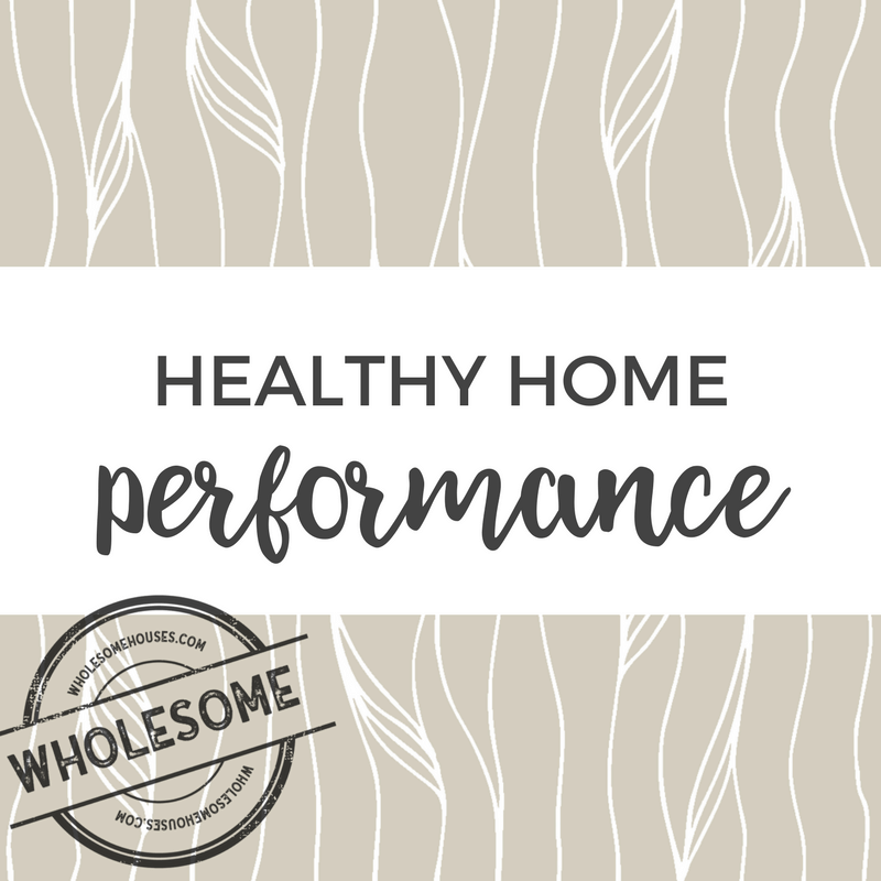 Healthy Home Performance By WholesomeHoueses