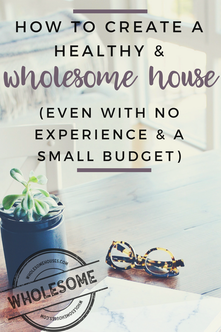 How to Create a Wholesome House- by WholesomeHouses.com