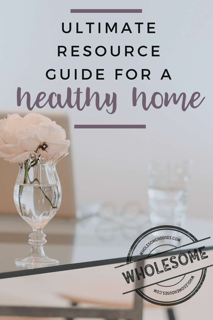 The Ultimate Resource Guide for a Healthy Home by WholesomeHouses.com